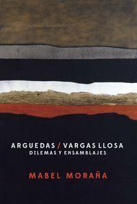ARGUEDAS / VARGAS LLOSA DILEMAS Y ENSAMBLAJES.