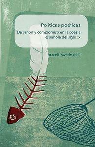 POLTICAS POÉTICAS: DE CANON Y COMPROMISO EN LA POESA ESPAÑOLA DEL SIGLO XX