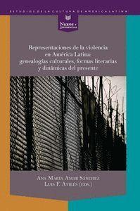 REPRESENTACIONES DE LA VIOLENCIA EN AMÉRICA LATINA: GENEALOGAS CULTURALES, FORMAS LITERARIAS Y DINÁ