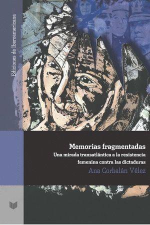MEMORIAS FRAGMENTADAS: MIRADA TRASATLÁNTICA A LA RESISTENCIA FEMENINA CONTRA LAS DICTADURAS.