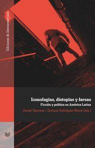 ICONOFAGIAS, DISTOPAS Y FARSAS. FICCIÓN Y POLTICA EN AMÉRICA LATINA