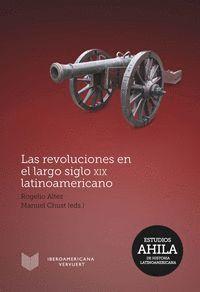 LAS REVOLUCIONES EN EL LARGO SIGLO XIX LATINOAMERICANO.