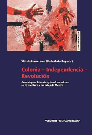 COLONIA-INDEPENDENCIA-REVOLUCIÓN GENEALOGAS, LATENCIAS Y TRANSFORMACIONES EN LA ESCRITURA Y LAS ART
