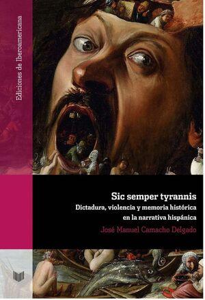 SIC SEMPER TYRANNIS DICTADURA, VIOLENCIA Y MEMORIA HISTÓRICA EN LA NARRATIVA HISPÁNICA.