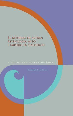 EL RETORNO DE ASTREA ASTROLOGA, MITO E IMPERIO EN CALDERÓN.