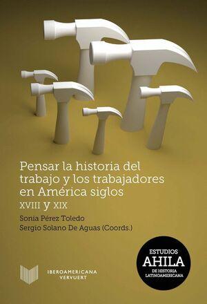 PENSAR LA HISTORIA DEL TRABAJO Y LOS TRABAJADORES EN AMÉRICA, SIGLOS XVIII Y XIX