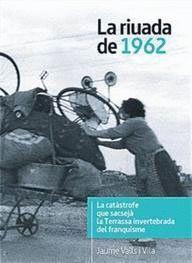 RIUADA DE 1962, LA LA CATÀSTROFE QUE SACSEJÀ LA TERRASSA INVERTEBRADA DEL FRANQUISME