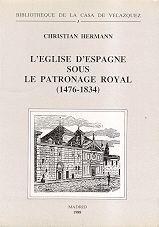 L'ÉGLISE D'ESPAGNE SOUS LE PATRONAGE ROYAL (1476-1834)