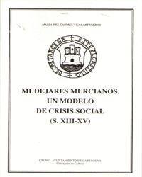 MUDEJARES MURCIANOS. UN MODELO DE CRISIS SOCIAL (S.XIII-XVI)
