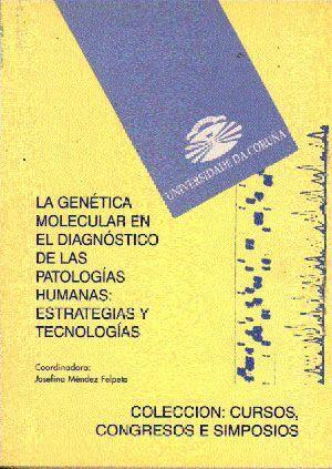 LA GENÉTICA MOLECULAR EN EL DIAGNÓSTICO DE LAS PATOLOGÍAS HUMANAS: ESTRATEGIAS Y TECNOLOGÍAS
