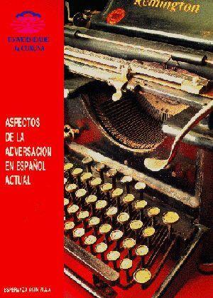 ASPECTOS DE LA ADVERSACIÓN EN EL ESPAÑOL ACTUAL