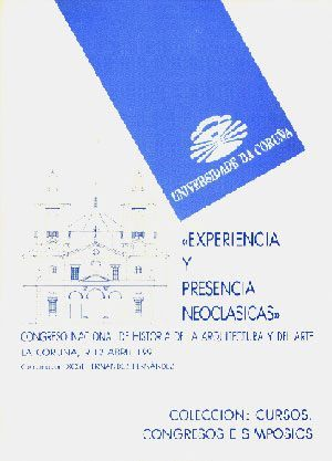 EXPERIENCIA Y PRESENCIA NEOCLÁSICA. CONGRESO NACIONAL DE HISTORIA DE LA ARQUITECTURA Y DEL ARTE