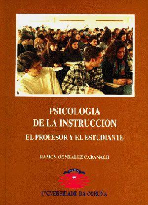 PSICOLOGÍA DE LA INSTRUCCIÓN: EL PROFESOR Y EL ESTUDIANTE