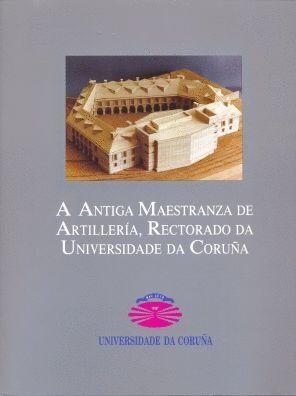 A ANTIGA MAESTRANZA DE ARTILLERÍA, RECTORADO DA UNIVERSIDADE DA CORUÑA