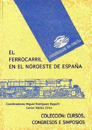 EL FERROCARRIL EN EL NOROESTE DE ESPAÑA