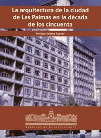 LA ARQUITECTURA DE LA CIUDAD DE LAS PALMAS EN LA DéCADA DE LOS CINCUENTA