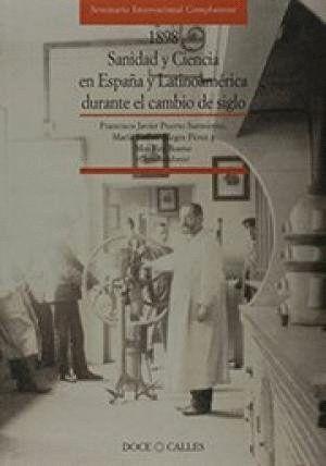 1898. SANIDAD Y CIENCIA EN ESPAÑA Y LATINOAMÉRICA DURANTE EL CAMBIO DE SIGLO
