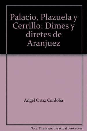 PALACIO, PLAZUELA Y CERRILLO. DIMES Y DIRETES DE ARANJUEZ