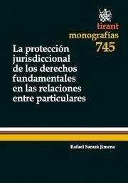 PROTECCION JURISDICCIONAL DE LOS DERECHOS FUNDAMENTALES EN LAS RELACIONES ENTRE PARTICULARES, LA