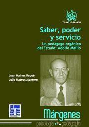 SABER, PODER Y SERVICIO UN PEDAGOGO ORGANICO DEL ESTADO, ADOLFO MAILLO
