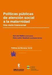 POLÍTICAS PÚBLICAS DE ATENCIÓN SOCIAL A LA MATERNIDAD . UNA VISIÓN TRANSVERSAL .