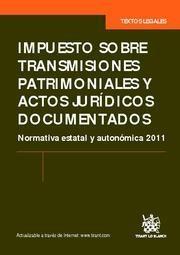 IMPUESTO SOBRE TRANSMISIONES Y ACTOS JURÍDICOS DOCUMENTADOS NORMATIVA ESTATAL Y AUTONÓMICA 2011