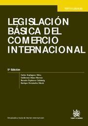 LEGISLACIÓN BÁSICA DEL COMERCIO INTERNACIONAL 5ª ED. 2011