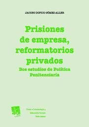 PRISIONES DE EMPRESA, REFORMATORIOS PRIVADOS DOS ESTUDIOS DE POLITICA PENITENCIARIA