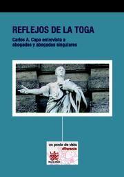 REFLEJOS DE LA TOGA CARLOS A. CAPA ENTREVISTA A ABOGADOS Y ABOGADAS SINGULARES