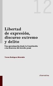 LIBERTAD DE EXPRESIÓN, DISCURSO EXTREMO Y DELITO