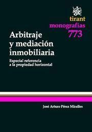 ARBITRAJE Y MEDIACIÓN INMOBILIARIA . ESPECIAL REFERENCIA A LA PROPIEDAD HORIZONTAL