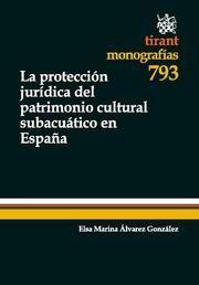 LA PROTECCIÓN JURÍDICA DEL PATRIMONIO CULTURAL SUBACUÁTICO EN ESPAÑA