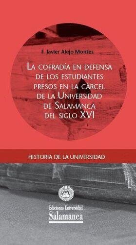 LA COFRADÍA EN DEFENSA DE LOS ESTUDIANTES PRESOS EN LA CÁRCEL DE LA UNIVERSIDAD DE SALAMANCA DEL SIGLO XVI
