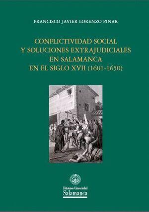 CONFLICTIVIDAD SOCIAL Y SOLUCIONES EXTRAJUDICIALES EN SALAMANCA EN EL SIGLO XVII (1601-1650)