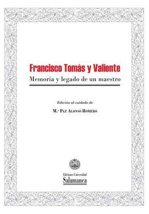 FRANCISCO TOMÁS Y VALIENTE: MEMORIA Y LEGADO DE UN MAESTRO