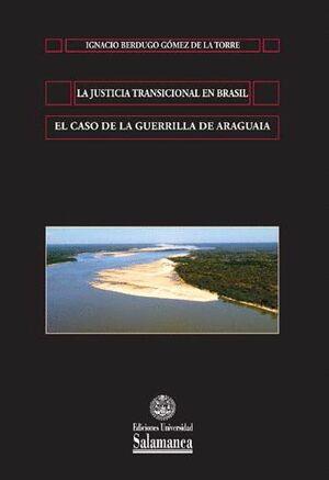 LA JUSTICIA TRANSICIONAL EN BRASIL: EL CASO DE LA GUERRILLA DE ARAGUAIA