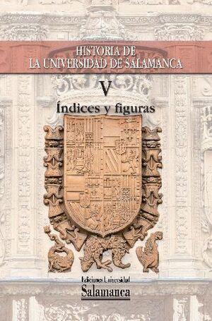 HISTORIA DE LA UNIVERSIDAD DE SALAMANCA VOL. V - ÍNDICES Y FIGURAS