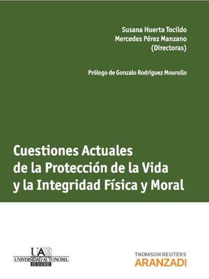 CUESTIONES ACTUALES DE LA PROTECCIÓN DE LA VIDA Y  LA INTEGRIDAD FÍSICA Y MORAL