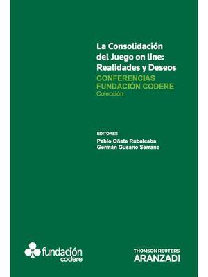 LA CONSOLIDACIÓN DEL JUEGO ON LINE: REALIDADES Y DESEOS - CONFERENCIAS FUNDACIÓN CODERE TOMO III