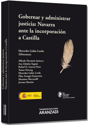 GOBERNAR Y ADMINISTRAR JUSTICIA: NAVARRA ANTE LA INCORPORACIÓN A CASTILLA