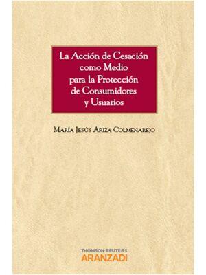 LA ACCIÓN DE CESACIÓN COMO MEDIO PARA LA PROTECCIÓN DE CONSUMIDORES Y USUARIOS