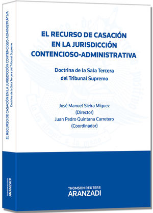 EL RECURSO DE CASACIÓN EN LA JURISDICCIÓN CONTENCIOSO-ADMINISTRATIVA - DOCTRINA DE LA SALA TERCERA DEL TRIBUNAL SUPREMO