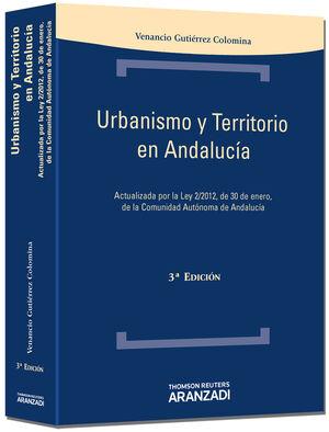 URBANISMO Y TERRITORIO EN ANDALUCÍA - ACTUALIZADA POR LA LEY 2/2012 DE 30 DE ENERO DE LA COMUNIDAD AUTÓNOMA DE ANDALUCÍA