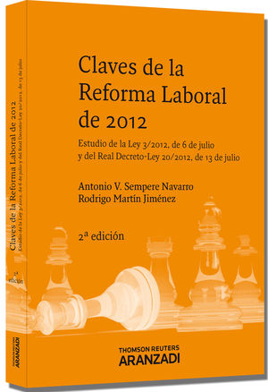 CLAVES DE LA REFORMA LABORAL DE 2012 - ESTUDIO DE LA LEY 3/2012, DE 6 DE JULIO Y DEL REAL DECRETO-LE