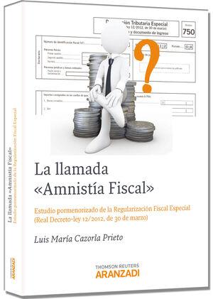 LA LLAMADA AMNISTÍA FISCAL - ESTUDIO PORMENORIZADO DE LA REGULARIZACIÓN FISCAL ESPECIAL ( REAL DECRETO-LEY 12/2012, DE 30 DE MARZO)