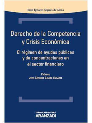 DERECHO DE LA COMPETENCIA Y CRISIS ECONÓMICA - EL RÉGIMEN DE AYUDAS PÚBLICAS Y DE CONCENTRACIONES EN EL SECTOR FINANCIERO