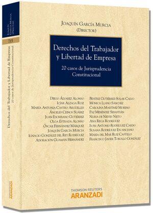 DERECHOS DEL TRABAJADOR Y LIBERTAD DE EMPRESA - 20 CASOS DE JURISPRUDENCIA CONSTITUCIONAL