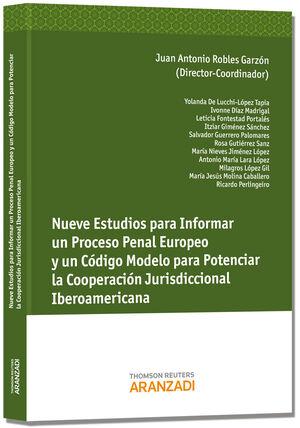 NUEVE ESTUDIOS PARA INFORMAR UN PROCESO PENAL EUROPEO Y UN CÓDIGO MODELA PARA POTENCIAR LA COOPERACIÓN JURISDICCIONAL IBEROAMÉRICA.