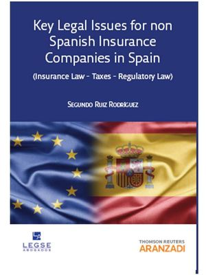 KEY  LEGAL ISSUES FOR NON SPANISH INSURANCE COMPANIES IN SPAIN ( INSURANCE LAW, TAXES AND REGULATORY LAW)