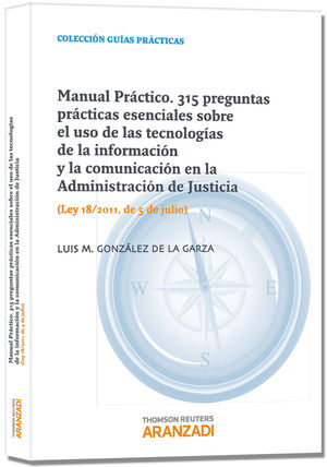 MANUAL PRÁCTICO. 315 PREGUNTAS PRÁCTICAS ESENCIALES SOBRE EL USO DE LAS TECNOLOGÍAS DE LA INFORMACIÓN Y LA COMUNICACIÓN EN LA ADMINISTRACIÓN DE JUSTIC